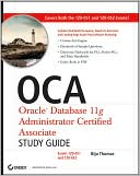 Biju Thomas: OCA: Oracle Database 11g Administrator Certified Associate Study Guide: (Exams1Z0-051 and 1Z0-052)