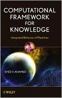 Syed V. Ahamed: Computational Framework for Knowledge: Integrated Behavior of Machines