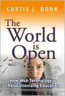 Curtis J. Bonk: The World Is Open: How Web Technology Is Revolutionizing Education
