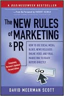 David Meerman Scott: The New Rules of Marketing and PR: How to Use Social Media, Blogs, News Releases, Online Video, and Viral Marketing to Reach Buyers Directly