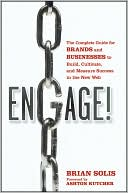 Brian Solis: Engage: The Complete Guide for Brands and Businesses to Build, Cultivate, and Measure Success in the New Web