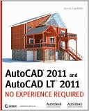 Donnie Gladfelter: AutoCAD 2011and AutoCAD LT 2011: No Experience Required