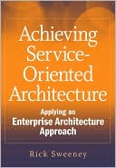 Rick Sweeney: Achieving Service-Oriented Architecture: Applying an Enterprise Architecture Approach