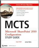 James Pyles: MCTS Microsoft SharePoint 2010 Configuration Study Guide: Exam 70-667