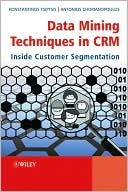 Konstantinos Tsiptsis: Data Mining Techniques in CRM: Inside Customer Segmentation