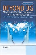 Martin Sauter: Beyond 3G - Bringing Networks, Terminals and The Web Together: LTE, WiMAX, IMS, 4G Terminals and the Mobile Web 2.0