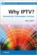 Johan Hjelm: Why IPTV?: Interactivity, Technologies, Services