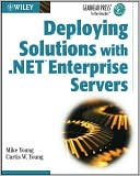 Curtis W. Young: Deploying Solutions with .NET Enterprise Servers