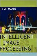 Steve Mann: Intelligent Image Processing, Vol. 1
