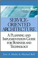 Eric A. Marks: Service-Oriented Architecture (SOA) : A Planning and Implementation Guide for Business and Technology