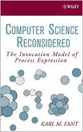 Karl M. Fant: Computer Science Reconsidered: The Invocation Model of Process Expression