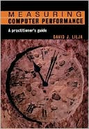 David J. Lilja: Measuring Computer Performance: A Practitioner's Guide