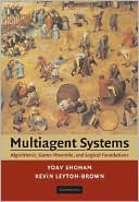 Yoav Shoham: Multiagent Systems: Algorithmic, Game-Theoretic, and Logical Foundations