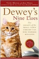 Vicki Myron: Dewey's Nine Lives: The Legacy of the Small-Town Library Cat Who Inspired Millions