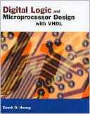 Enoch O. Hwang: Digital Logic and Microprocessor Design with VHDL