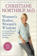 Christiane Northrup: Women's Bodies, Women's Wisdom: Creating Physical and Emotional Health and Healing