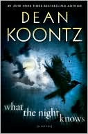 Dean Koontz: What the Night Knows