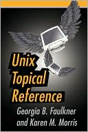Georgia B. Faulkner: UNIX Topical Reference