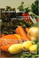 Lynette J. Hall: Healthful Eating: A Cookbook For Those With Candida, Celiac Disease and Diabetes