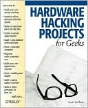 Scott Fullam: Hardware Hacking Projects for Geeks