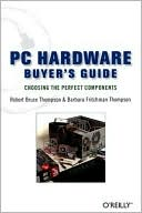 Robert Bruce Thompson: PC Hardware Buyer's Guide