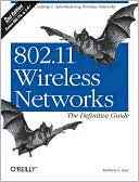 Matthew S Gast: 802.11 Wireless Networks: The Definitive Guide