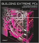 Book cover image of Building Extreme PCs: The Complete Guide to Modding and Custom PCs by Ben Hardwidge