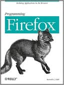 Book cover image of Programming Firefox: Building Applications in the Browser by Kenneth C. Feldt