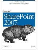 Jeff Webb: Essential Sharepoint 2007: A Practical Guide for Users, Administrators and Developers