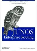 Doug Marschke: Junos Enterprise Routing: A Practical Guide to Junos Software and Enterprise Certification
