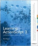 Rich Shupe: Learning ActionScript 3.0: The Non-Programmer's Guide to ActionScript 3.0