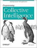 Toby Segaran: Programming Collective Intelligence: Building Smart Web 2.0 Applications