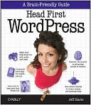 Jeff Siarto: Head First WordPress: A Brain-Friendly Guide to Creating Your Own Custom WordPress Blog