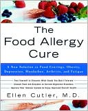 Ellen Cutler: The Food Allergy Cure: A New Solution to Food Cravings, Obesity, Depression, Headaches, Arthritis, and Fatigue
