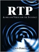 Colin Perkins: RTP: Audio and Video for the Internet