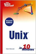 Robert Shimonski: Sams Teach Yourself Unix in 10 Minutes