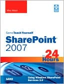 Mike Walsh: Sams Teach Yourself Sharepoint 2007 in 24 Hours