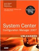 Kerrie Meyler: System Center Configuration Manager (SCCM) 2007 Unleashed