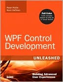 Pavan Podila: WPF Control Development Unleashed: Building Advanced User Experiences (Unleashed Series)