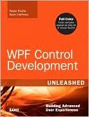Pavan Podila: WPF Control Development Unleashed: Building Advanced User Experiences (Unleashed Series)