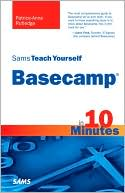 Patrice-Anne Rutledge: Sams Teach Yourself Basecamp in 10 Minutes (Sams Teach Yourself Series)