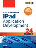 John Ray: Sams Teach Yourself iPad Application Development in 24 Hours