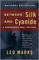 Leo Marks: Between Silk and Cyanide: A Codemaker's War, 1941-1945