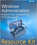 Dan Holme: Microsoft Windows Administration Resource Kit: Productivity Solutions for IT Professionals