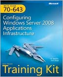 J. C. Mackin: MCTS Self-Paced Training Kit (Exam 70-643): Configuring Windows Server 2008 Application Platform