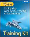 Dan Holme: MCTS Self-Paced Training Kit (Exam 70-640): Configuring Windows Server 2008 Active Directory