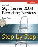 Stacia Misner: Microsoft ® SQL Server ® 2008 Reporting Services Step by Step