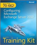 Orin Thomas: MCTS Self-Paced Training Kit (Exam 70-662): Configuring Microsoft Exchange Server 2010: Configuring Microsoft Exchange Server 2010