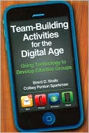 Brent Wolfe: Team-Building Activities for the Digital Age: Using Technology to Develop Effective Groups