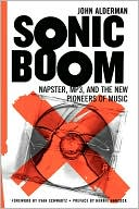 John Alderman: Sonic Boom: Napster, Mp3, and the New Pioneers of Music